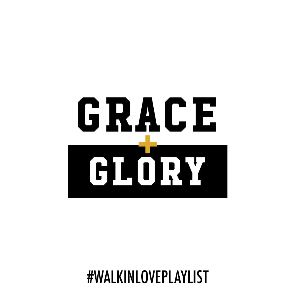 Grace And Glory Playlist // #walkinloveplaylist