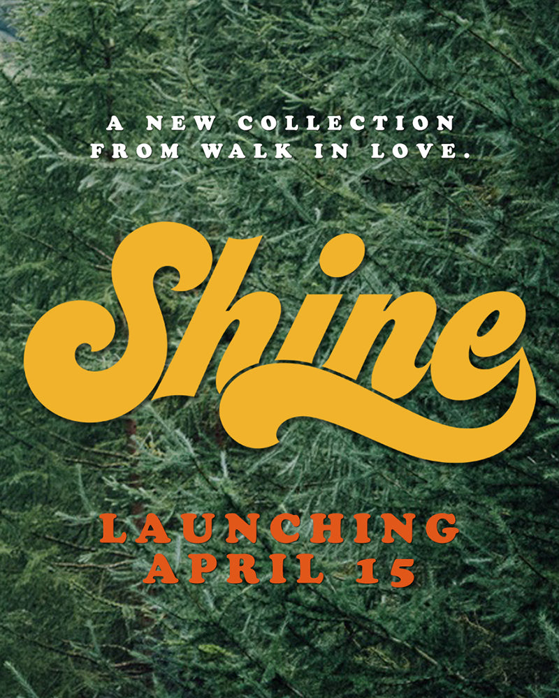 A new collection by walk in love., Shine, launching April 15th, 2016!