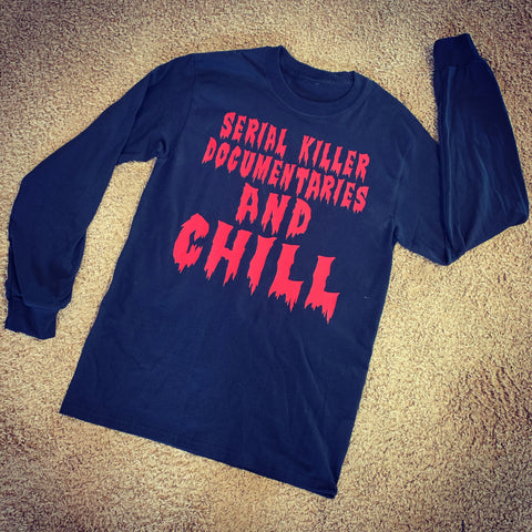 Serial Killer Documentaries and Chill Long Sleeve Tee