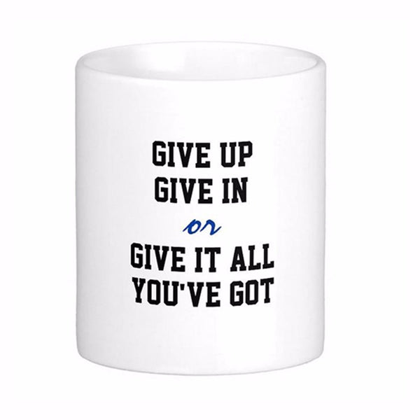 Give Up Give In Give It All You've Got - Inspirational Motivational Mug - Author Writer Gift
