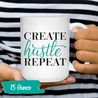 Create Hustle Repeat - Inspirational Coffee Mug - Author Writer Gift