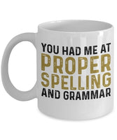 You Had Me At Proper Spelling & Grammar Coffee Mug - Writer Author Gift