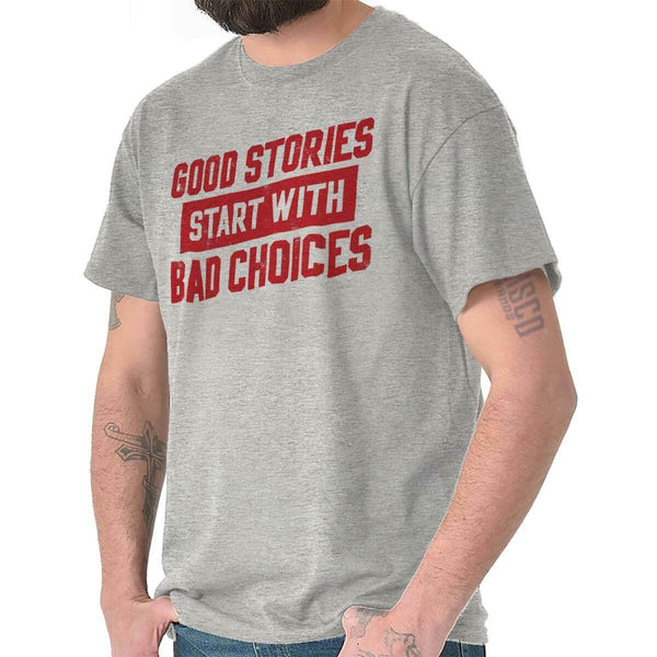 Good Stories Start With Bad Choices - Funny Shirt Cool Gift for Writers and Authors