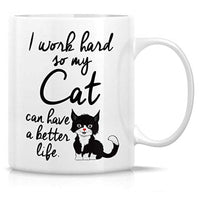 I Work Hard So My Cat Can Have Better Life - Inspirational Funny Coffee Mug - Writer Author Gift