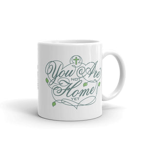 You Are Not Home Yet 11 oz Mug
