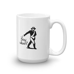 Sow What 15 oz Mug