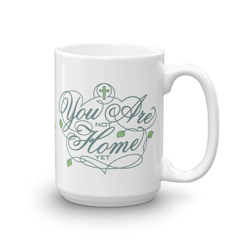 You Are Not Home Yet 15 oz Mug