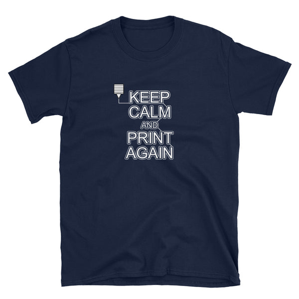 Keep Calm and Print Again 3D Printing Funny Shirt