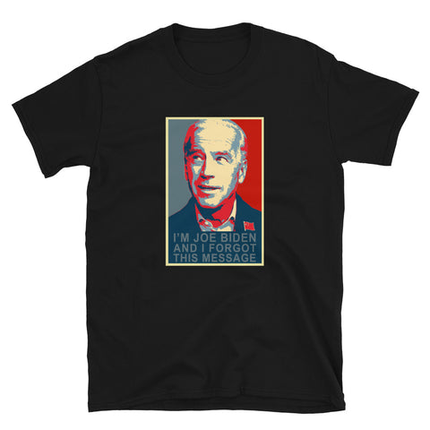 I'm Joe Biden and I forgot this message Funny Anti Joe Biden Sleepy Joe T-Shirt