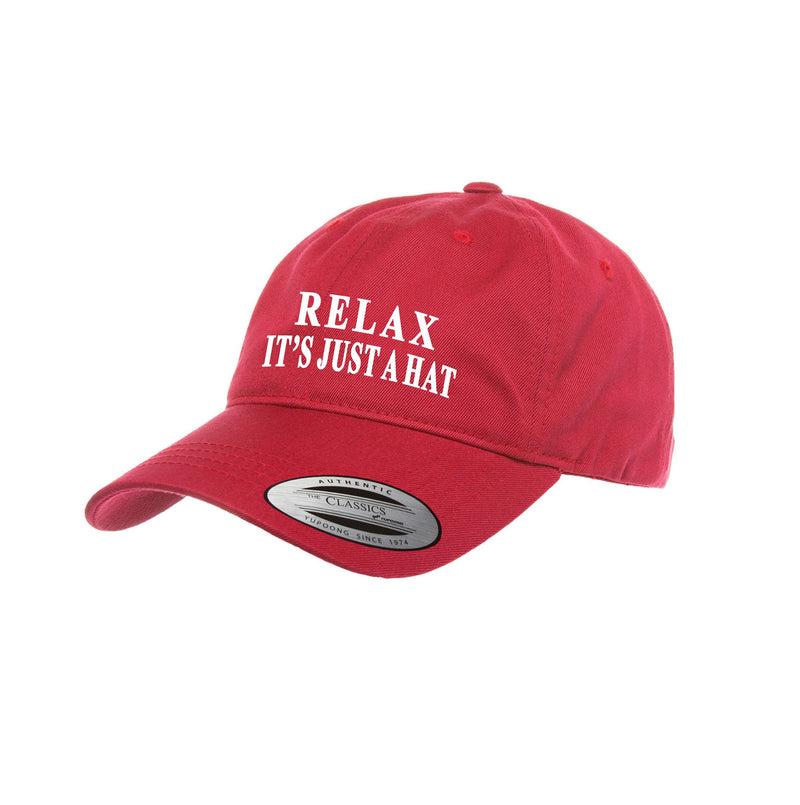 RELAX IT'S JUST A HAT Embroidered Dad Hat