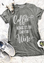 Load image into Gallery viewer, Coffee Because It's Too Early For Wine Casual T-Shirt. Available in 8 Colours