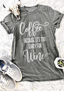 Coffee Because It's Too Early For Wine Casual T-Shirt. Available in 8 Colours
