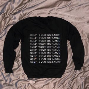 """KEEP YOUR DISTANCE""  Crewneck 