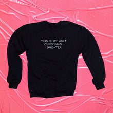 "Load image into Gallery viewer, ""This Is My Ugly Christmas Sweater"" Crewneck"
