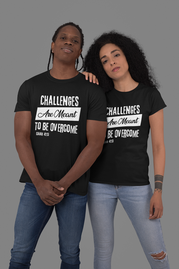 Challenges Are Meant To Be Overcome - Unisex T-Shirt