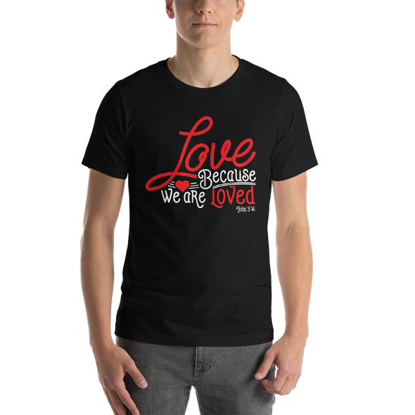 Love Because We Are Loved - Short-Sleeve Unisex T-Shirt