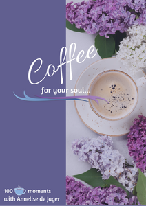 Coffee for your soul 100 - 100 Inspirational pieces written with love!