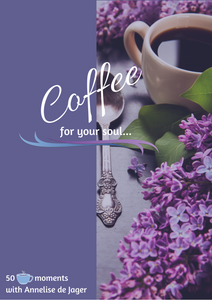 Coffee for your soul 50 - 50 Inspirational pieces selected for you with care!