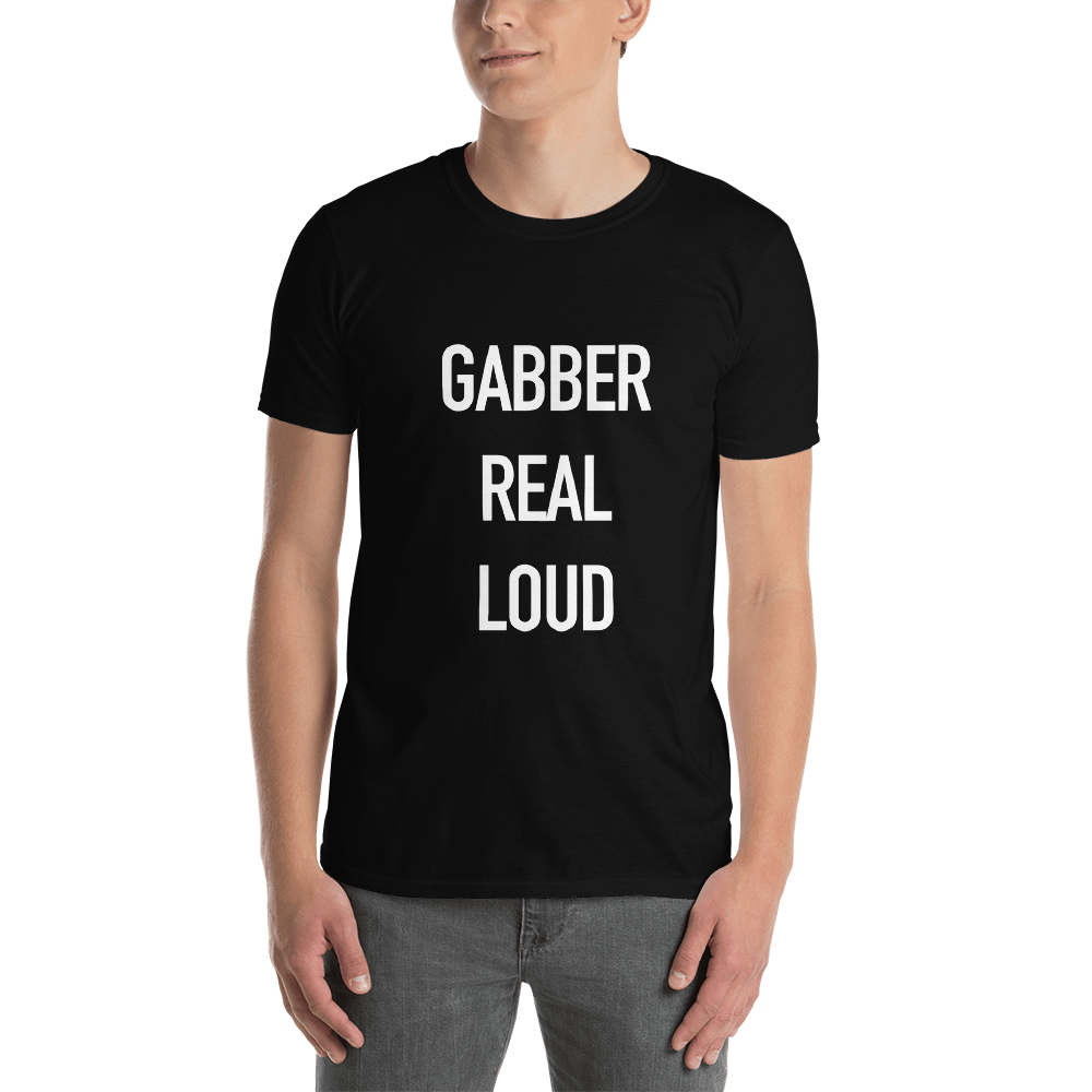GABBER REAL LOUD T-Shirt