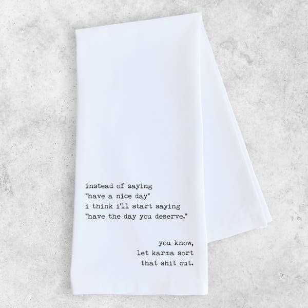 Have The Day You Deserve Tea Towel | White