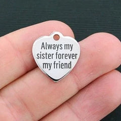 Family Stainless Steel Charm - Always My Sister Forever My Friend - Exclusive Line - Quantity Options - BFS023