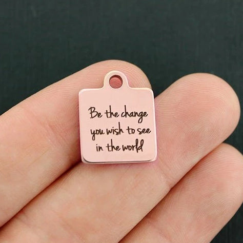 Motivational Rose Gold Stainless Steel Charm  - Be the change you wish to see in the world - Exclusive Line - Quantity Options - BFS463ROGOLD