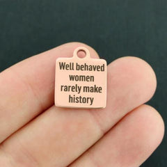 Feminist Rose Gold Stainless Steel Charm - Well behaved women rarely make history - Exclusive Line - Quantity Options - BFS407ROGOLD