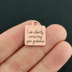 Funny Rose Gold Stainless Steel Charm - I am silently correcting your grammar - Exclusive Line - Quantity Options - BFS517ROGOLD