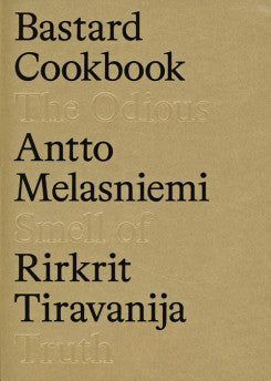 Rirkrit Tiravanija & Antto Melasniemi: The Bastard Cookbook