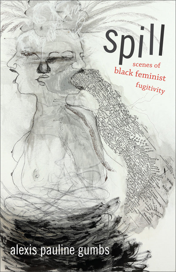 Spill: Scenes of Black Feminist Fugitivity