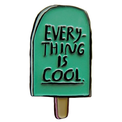 Enamel Pin: Everything is Cool