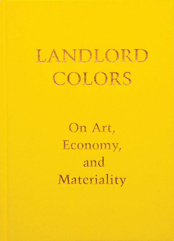 Landlord Colors : On Art, Economy, and Materiality