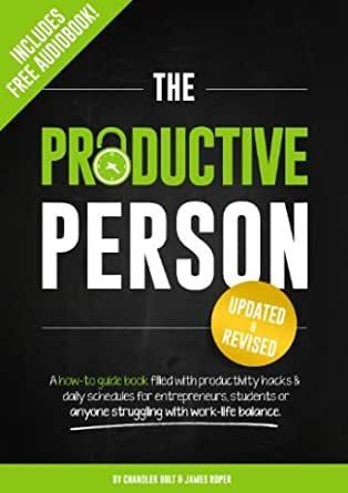 The Productive Person Action Guide by James Roper and Chandler Bolt