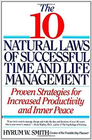 10 Natural Laws of Time and Life Management by Hyrum W Smith
