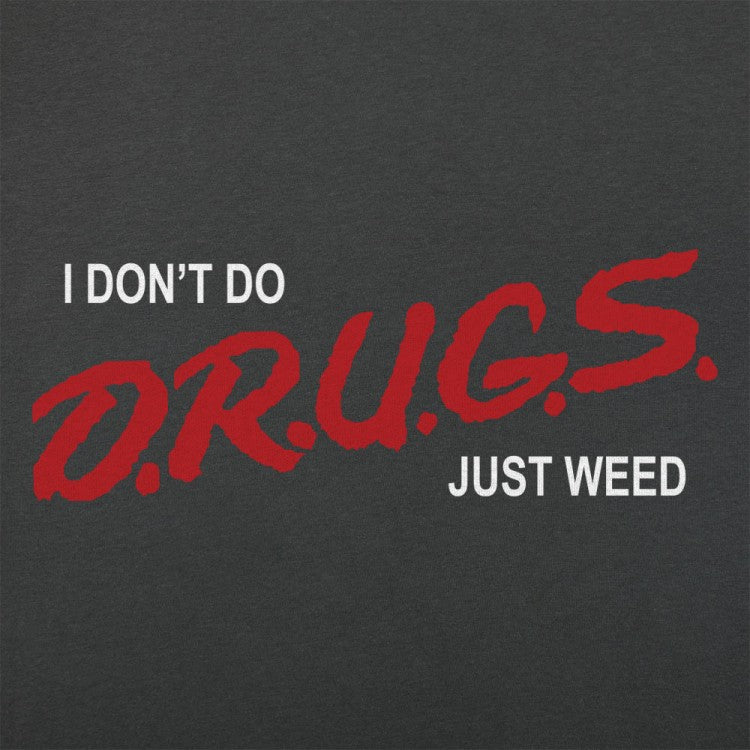I Don't Do Drugs, Just Weed T-Shirt (Women's)