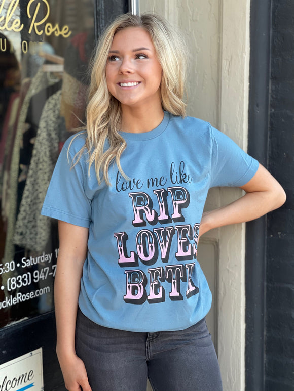 Love Me Like Rip Loves Beth Graphic Tee
