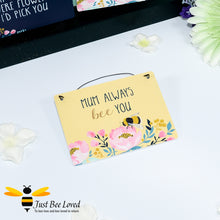 "Load image into Gallery viewer, Sentimental wooden mini sign card with bee related message ""Mum always bee you"" and bees and flowers design"