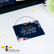 "Load image into Gallery viewer, Sentimental wooden mini sign card with bee related message ""If friends were flowers I'd pick you"" and bee and flower design"