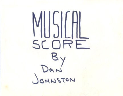 "DANIEL JOHNSTON -  ""Musical Score"""