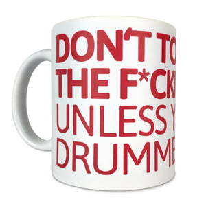 "TASSE ""...UNLESS YOU'RE A DRUMMER!"""