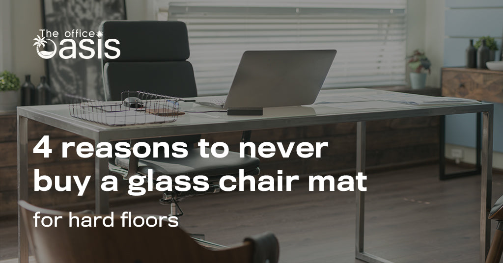 4 Reasons Never To Buy A Glass Chair Mat For Hard Floors