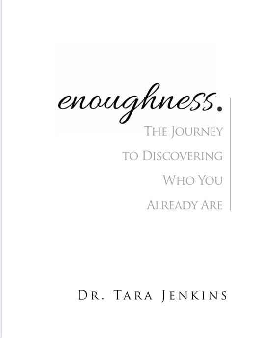 Enoughness: The Journey To Discovering Who You Already Are.