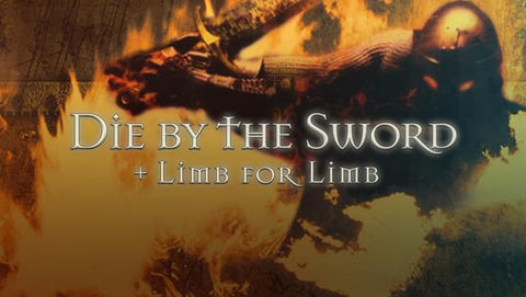 Die By The Sword + Limb From Limb