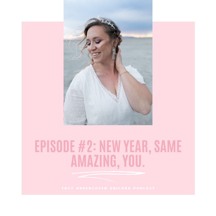 Episode #2 New Year, same incredible YOU!