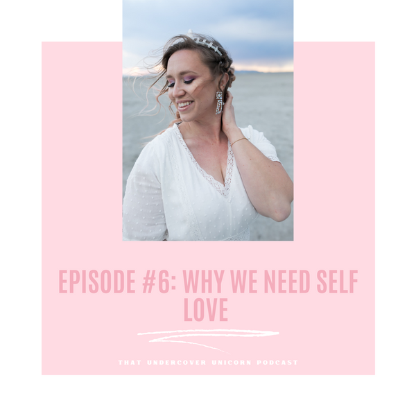 Podcast Episode #6! Why You Need Self Love