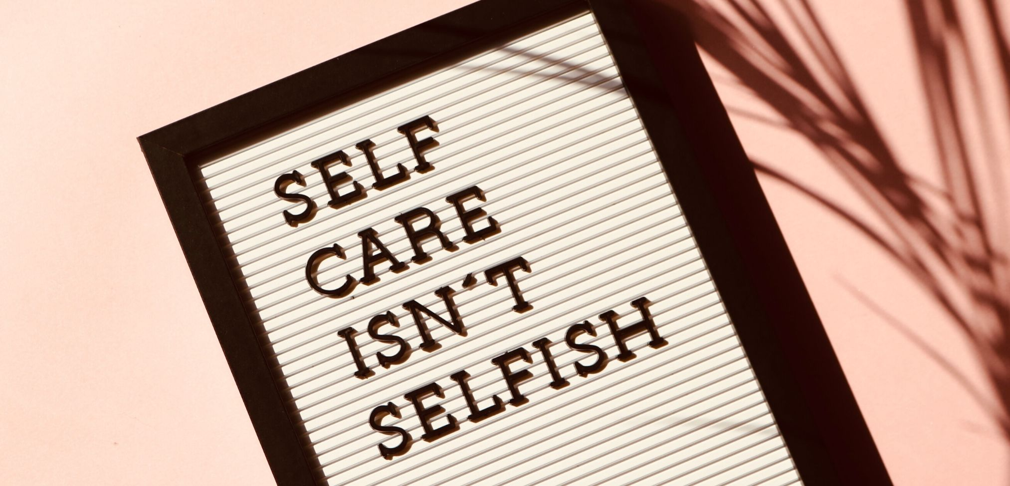 Self-care and Self-compassion are important for mental wellness