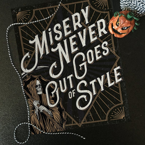 Misery never goes out of style