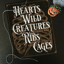 Load image into Gallery viewer, Hearts are wild creatures...