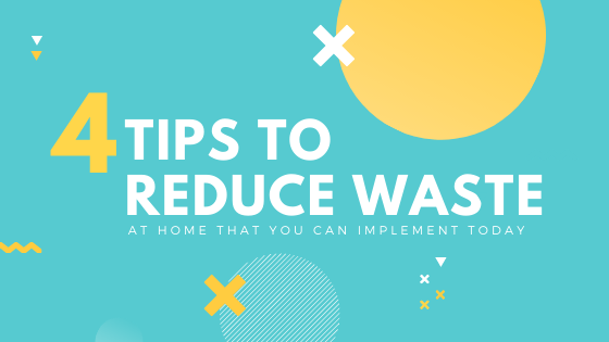 4 Tips to Reduce Waste at Home that You Can Start Today.