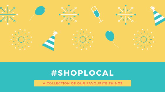 #ShopLocal | A Few of our Favourite things!